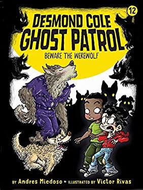 Beware the Werewolf (12) (Desmond Cole Ghost Patrol)