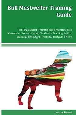 Bull Mastweiler Training Guide Bull Mastweiler Training Book Features: Bull Mastweiler Housetraining, Obedience Training, Agility Training, Behavioral