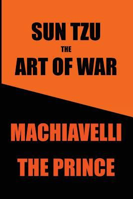 Sun Tzu's Art of War & Machiavelli's Prince: Two Great Works in One Book
