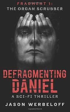 Defragmenting Daniel: The Organ Scrubber: A Sci-Fi Thriller (The Defragmenting Daniel Trilogy) (Volume 1)