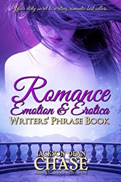 Romance, Emotion, and Erotica Writers' Phrase Book: Essential Reference and Thesaurus for Authors of All Romantic Fiction, including Contemporary, ...