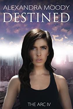 Destined (The ARC) (Volume 4)