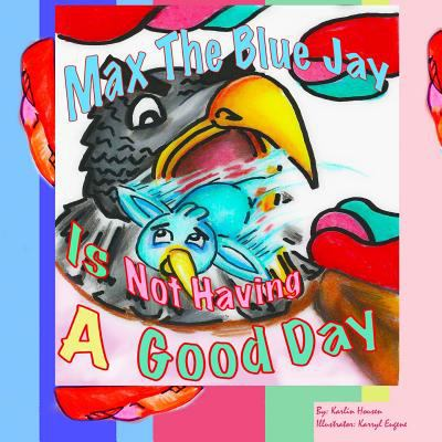 Max the Blue Jay is not Having a Good Day (Volume 1)