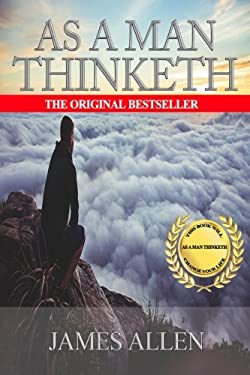 As A Man Thinketh: The Original Classic About Law of Attraction that Inspired The Secret