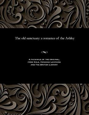The old sanctuary: a romance of the Ashley