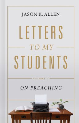 Letters to My Students: Volume 1: On Preaching