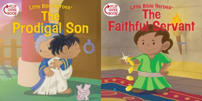 The Prodigal Son/The Faithful Servant (flip-over) (Little Bible Heroes)