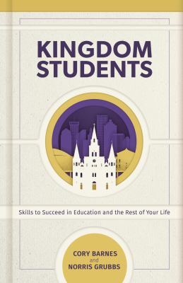 Kingdom Students: Skills to Succeed in Education and the Rest of Your Life