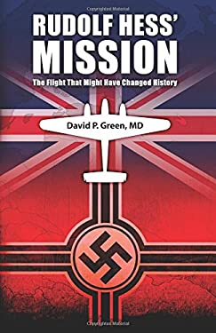 Rudolf Hess' Mission: The Flight That Might Have Changed History