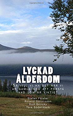 Lyckad lderdom: S vill vi ha det nr vi r gamla nog att frst vad som r viktigt (Swedish Edition)