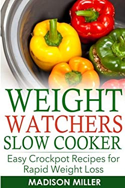 WEIGHT WATCHERS RECIPES: Weight Watchers Slow Cooker Cookbook The SmartPoints Di: Easy Crockpot Recipes for Rapid Weight Loss including SmartPointTM (