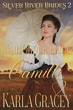 Mail Order Bride Camille: Sweet Clean Historical Western Mail Order Bride Inspirational Romance (Silver River Brides) (Volume 2)