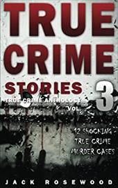 True Crime Stories Volume 3: 12 Shocking True Crime Murder Cases (True Crime Anthology) 23541124