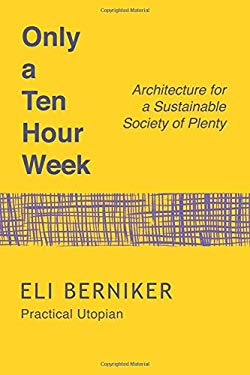 Only a Ten Hour Week: Architecture for a Sustainable Society of Plenty