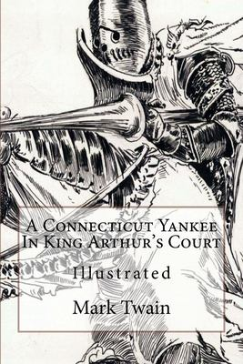 A Connecticut Yankee In King Arthur's Court: Illustrated