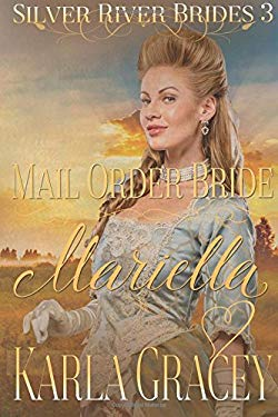 Mail Order Bride Mariella: Sweet Clean Historical Western Mail Order Bride Inspirational Romance (Silver River Brides) (Volume 3)