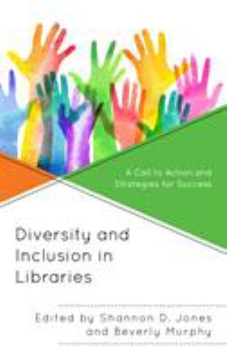 Diversity and Inclusion in Libraries: A Call to Action and Strategies for Success (Medical Library Association Books Series)