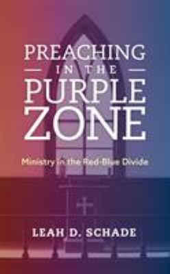 Preaching in the Purple Zone: Ministry in the Red-Blue Divide