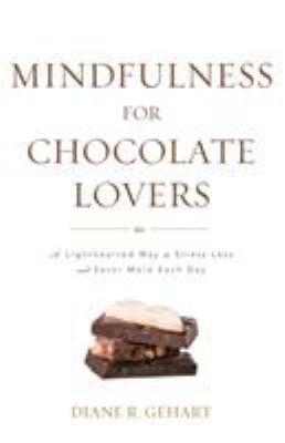 Mindfulness for Chocolate Lovers: A Lighthearted Way to Stress Less and Savor More Each Day