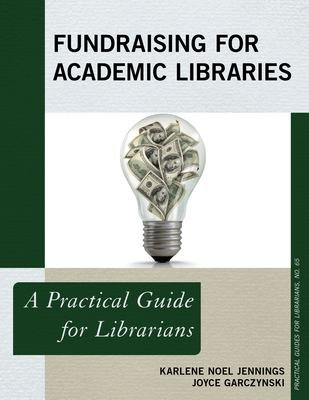 Fundraising for Academic Libraries (Practical Guides for Librarians)