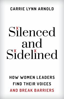 Silenced and Sidelined: How Women Leaders Find Their Voices and Break Barriers
