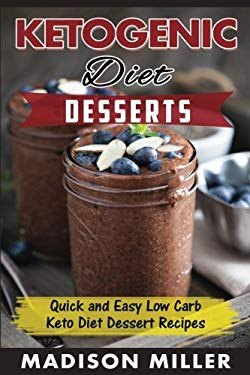 KETOGENIC DIET: Desserts: Quick and Easy Low Carb Keto Diet Dessert Recipes