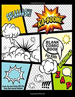 "Blank Comic Book For Kids : Create Your Own Comics With This Comic Book Journal Notebook: Over 100 Pages Large Big 8.5"" x 11"" Cartoon / Comic Book Wit"