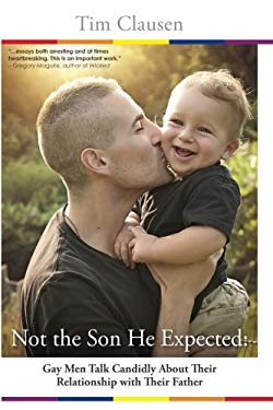 Not the Son He Expected:: Gay Men Talk Candidly About Their Relationship With Their Father