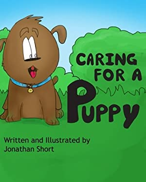 Caring for a Puppy: A simple story for explaining Puppy care to kids (How to Raise Animals) (Volume 1)