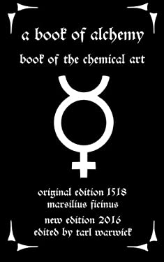 A Book of Alchemy: Book of the Chemical Art