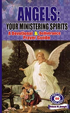 Angels: Your Ministering Spirits: A Devotional & Deliverance Prayer Guide