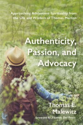 Authenticity, Passion, and Advocacy: Approaching Adolescent Spirituality from the Life and Wisdom of Thomas Merton