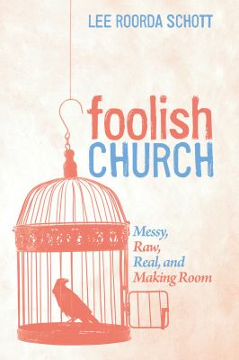 Foolish Church: Messy, Raw, Real, and Making Room