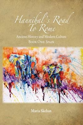 Hannibal's Road To Rome: Ancient History and Modern Culture (Book One: Spain) (Volume 1)