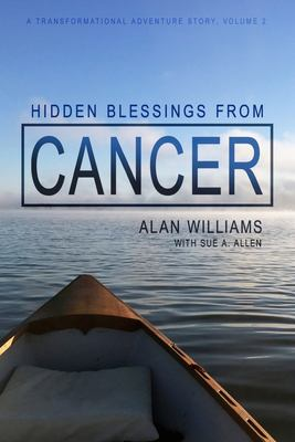 Hidden Blessings from Cancer (A Transformational Adventure Story) (Volume 2)