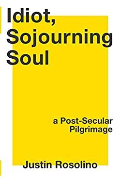 Idiot, Sojourning Soul: A Post-Secular Pilgrimage