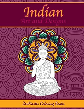Indian Art and Designs Adult Coloring Book: Coloring Book for Adults Inspired by India with Henna Designs, Mandalas, Buddhist Art, Lotus Flowers, ...