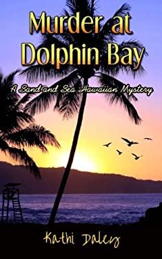 Murder at Dolphin Bay (A Sand and Sea Hawaiian Mystery) (Volume 1)