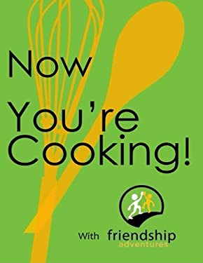 Now You're Cooking with Friendship Adventures