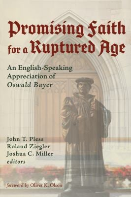 Promising Faith for a Ruptured Age: An English-Speaking Appreciation of Oswald Bayer