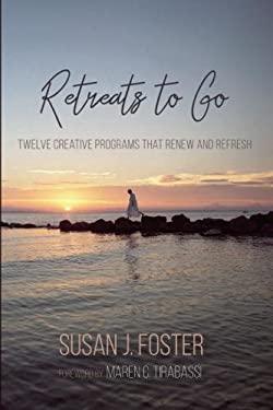 Retreats to Go: Twelve Creative Programs that Renew and Refresh