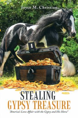 Stealing Gypsy Treasure: America's Love Affair with the Gypsy and His Horse