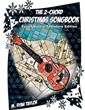 The 2-Chord Christmas Songbook : EASY UKULELE TABLATURE EDITION: campanella-style arrangements with TAB, vocals, lyrics and chords (Ukulele Christmas