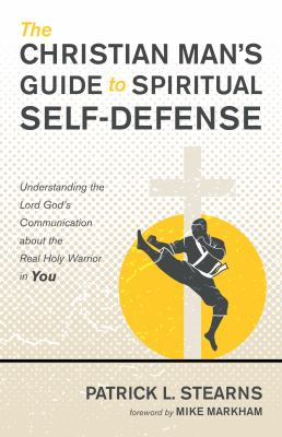 The Christian Man's Guide to Spiritual Self-Defense: Understanding the Lord God's Communication about the Real Holy Warrior in You