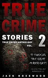 True Crime Stories Volume 2: 12 Shocking True Crime Murder Cases (True Crime Anthology) 23490852