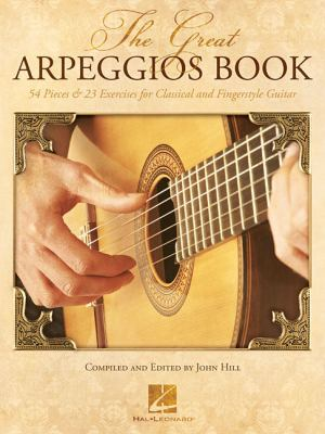 The Great Arpeggios Book: 54 Pieces & 23 Exercises for Classical and Fingerstyle Guitar