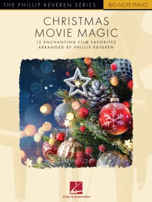 Christmas Movie Magic - 15 Enchanting Film Favorites: Arranged by Phillip Keveren for Big-Note Piano with Lyrics: The Phillip Keveren Series Big-Note
