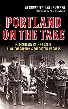Portland on the Take: Mid-Century Crime Bosses, Civic Corruption & Forgotten Murders