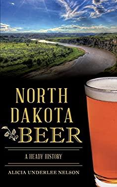 North Dakota Beer: A Heady History