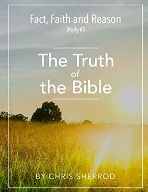 Fact, Faith and Reason #3- The Truth of the Bible (Volume 3)